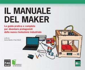 manuale maker, guida pratica, stampa 3d, arduino, business plan